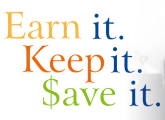 Earn it Keep it Save it